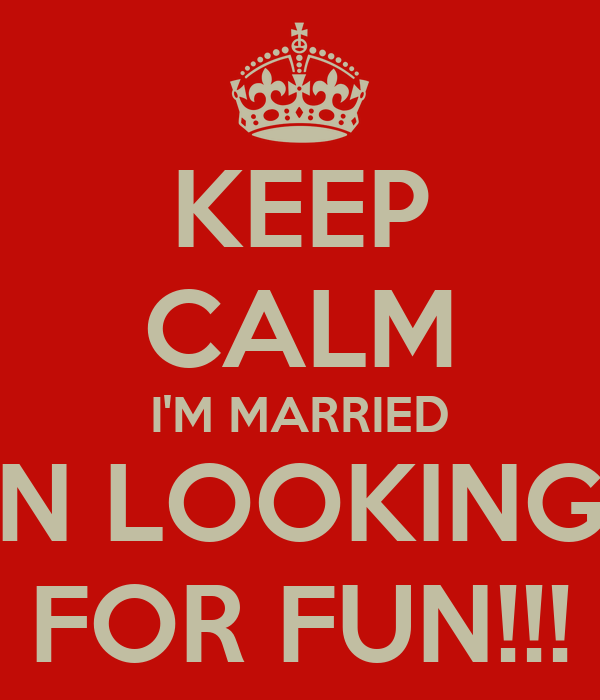 KEEP CALM I'M MARRIED N LOOKING FOR FUN!!! Poster | Bubba smith | Keep  Calm-o-Matic